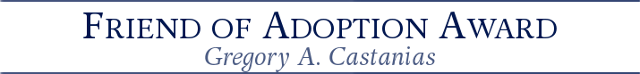 "Banner that reads ""Friend of Adoption - Gregory A. Castanias"""