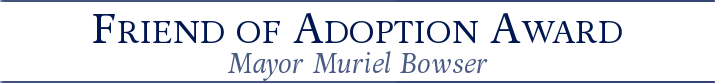 "Banner that reads ""Friend of Adoption Award - Mayor Muriel Bowser"""